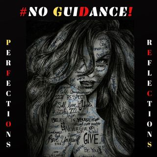 #NO GUIDANCE!      (#PERFECTIONS- #REFLECTIONS)