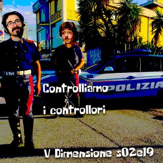 Controlliamo i controllori. Riflessioni (semiserie) sulla polizia - V Dimensione - s02e19