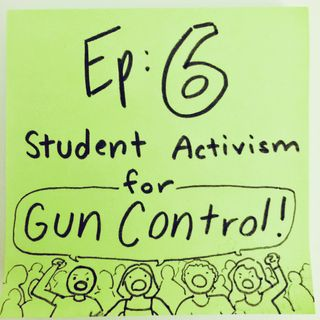 Ep 6: Student Activism for Gun Control
