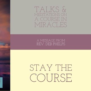 Stay the Course - Talks on A  Course in Miracles