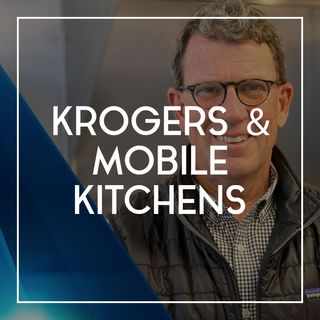 72 The Deal with Kroger and Mobile Kitchens