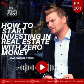 Ep1: How To Start Investing In Real Estate With ZERO Money-Marco Kozlowski