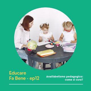 Educare Fa Bene - Ep. 12 - Analfabetismo pedagogico: come si cura?