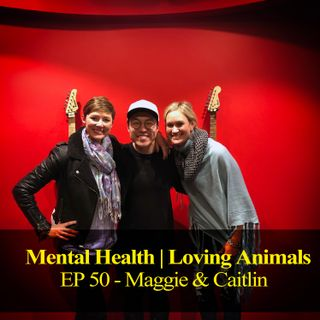 Mental Health & Loving Animals - Maggie & Caitlin