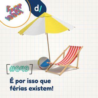 É Por Isso! #49 - É por isso que férias existem! 🏖️