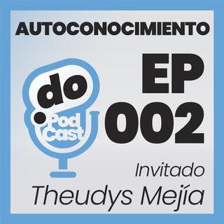 El Autoconocimiento 2 - Con Theudys Mejía - Ep 002