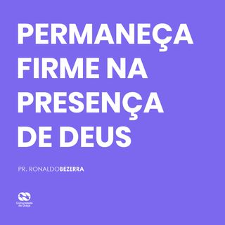 PERMANEÇA FIRME NA PRESENÇA DE DEUS // pr. Ronaldo Bezerra