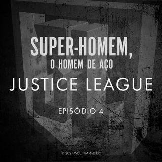 JUSTICE LEAGUE EPISÓDIO 04 - SUPER-HOMEM, O HOMEM DE AÇO
