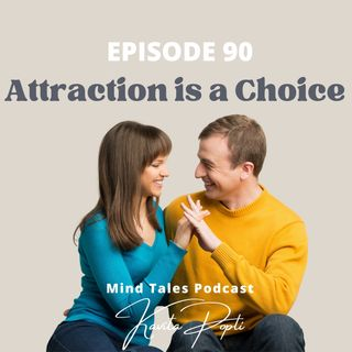 Episode 90 - Attraction is a choice