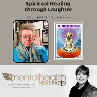 Spiritual Healing through Laughter with Dr. Jeffrey Gurian
