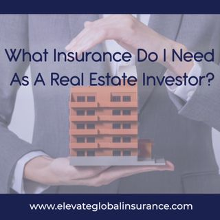 What Insurance Do You Need For Your Real Estate Investment?