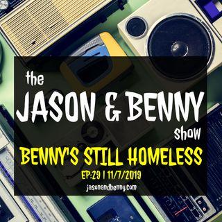Benny's Still Homeless | Episode 29 | 11-7-2019