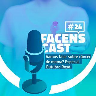 Facens Cast #24 Vamos falar sobre câncer de mama? Especial Outubro Rosa.