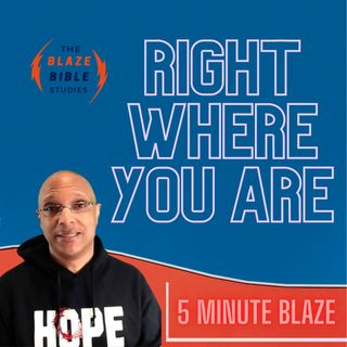 Right Where You Are [5 Minute BLAZE]