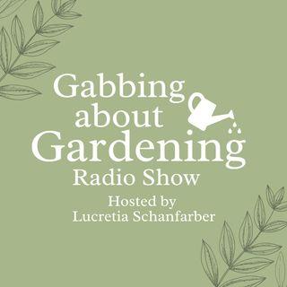 Gabbing About Gardening Episode 1: April 13, 2021