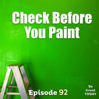 Episode 92: Check Before You Paint