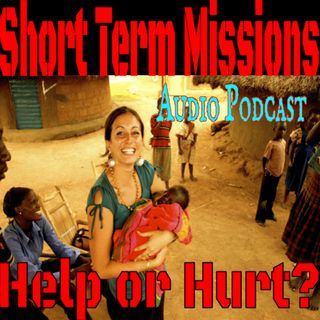 Short Term Mission Trips - Do they do more harm than good?