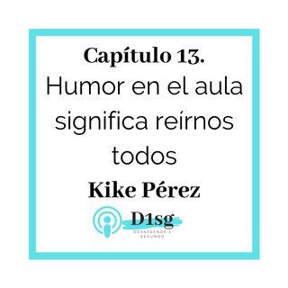 13_Kike Pérez: Humor en el aula significa reírnos todos
