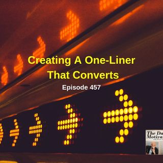 Creating A One-Liner That Converts. Episode #457