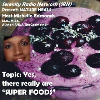 Nature Heals: Yes, There Really Are Super Foods, w/ The GodMother, Michelle Edmonds