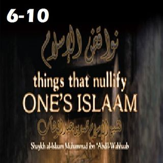 Things that Nullify Someone's Islam (#6-10)