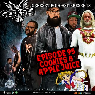 Geekset Episode 95: Cookies & Apple Juice