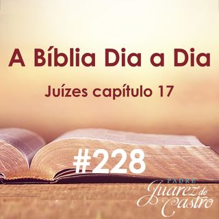 Curso Bíblico 228 - Juízes Capítulo 17 - A Tribo de Dan - Padre Juarez de Castro