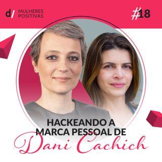 Mulheres Positivas #18 - Hackeando a marca pessoal de Dani Cachich | com Susana Arbex