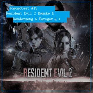 #015 -Resident Evil 2 Remake & Wandersong & Forager & +