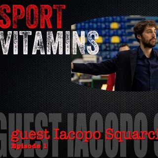 Episode 1- SPORT VITAMINS (ITA)/ guest Iacopo Squarcina, Assistant Coach- Biella Basketball