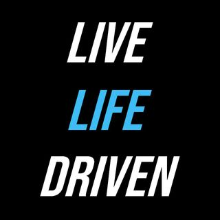 Live Life Driven - Be the best version of you