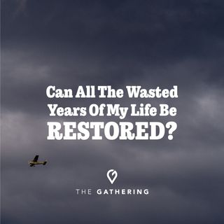 Can All The Wasted Years Of My Life Be Restored?- Living in Abundance Through Restoration: Part 1