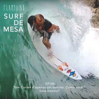 """104 - """"Tom Curren é apenas um surfista. Como você."""" Será mesmo?"""