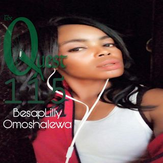 The Quest 115.  BesapLilly Omoshalewa.