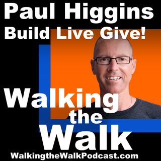 064 Paul Higgins - Build Live Give!