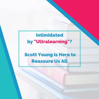 "Are You Intimidated by ""Ultralearning""? Scott Young is Here to Reassure Us All"