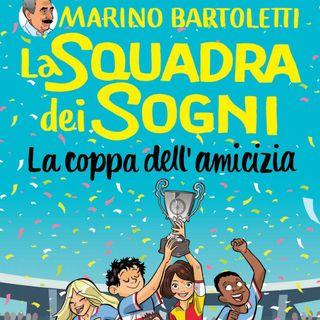 """Marino Bartoletti """"La squadra dei sogni. La coppa dell'amicizia"""""""