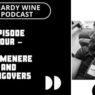Episode 4 – Carmenere and Hangovers