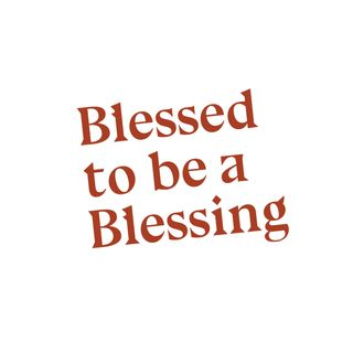 Blessed to Be a Blessing | Blessed by Grace
