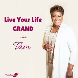 Live Life GRAND with Tam