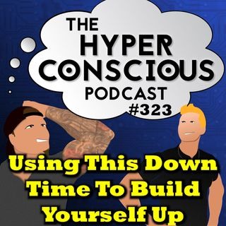#323 - Using This Down Time To Build Yourself Up - 5 Minute Clinic