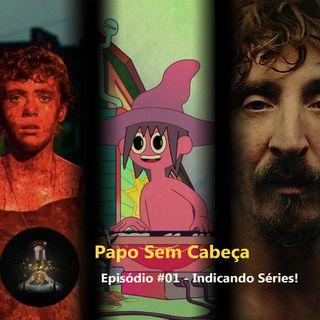 Papo Sem Cabeça #01 - Indicando séries!