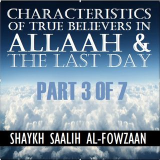 40H#15: Traits of True Belief in Allah & the Last Day (Part 3)