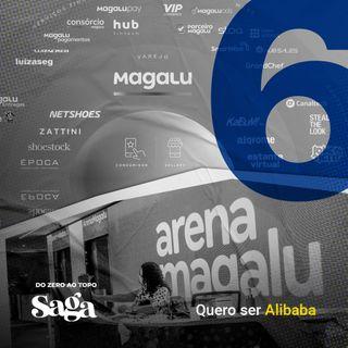 SAGA Magalu | 6. Quero ser Alibaba