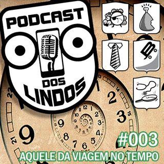 Podcast dos Lindos 03 - Aquele da Viagem no Tempo