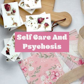 Self Care And Psychosis