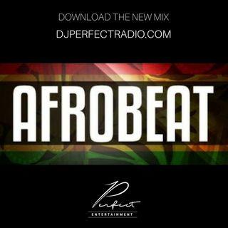 DJ Perfect Afrobeat Mix 5.15.18