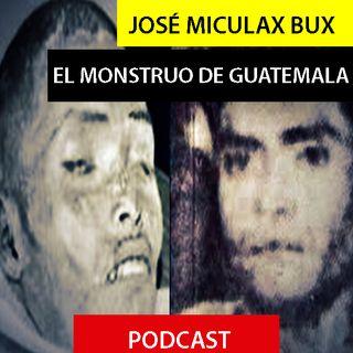 José María Miculax Bux - El Monstruo De Guatemala