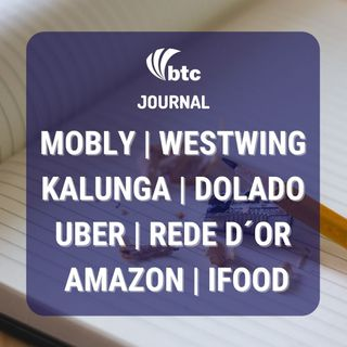 IPO Mobly, Westwing e Kalunga | Dolado, Uber, Rede D´Or e Dasa | BTC Journal 10/12/20