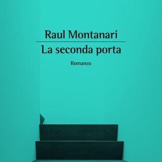 """Raul Montanari """"La seconda porta"""""""